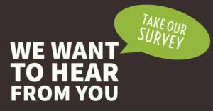 we want to hear from you -- take our survey